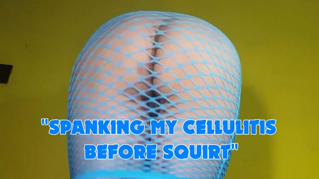 Spanking my cellulitis before squirt