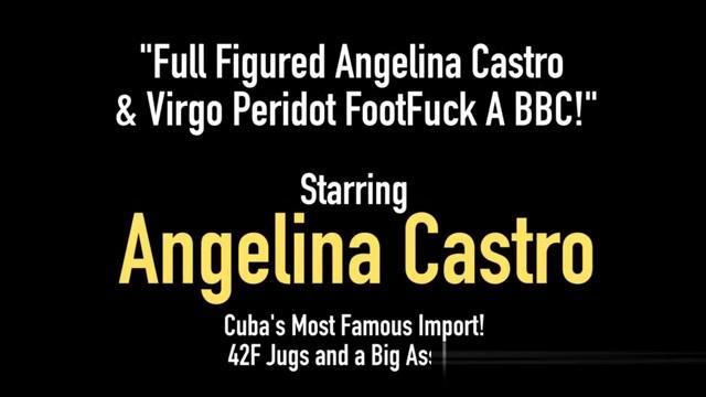 Full Figured Angelina Castro & Virgo Peridot FootFuck A BBC!