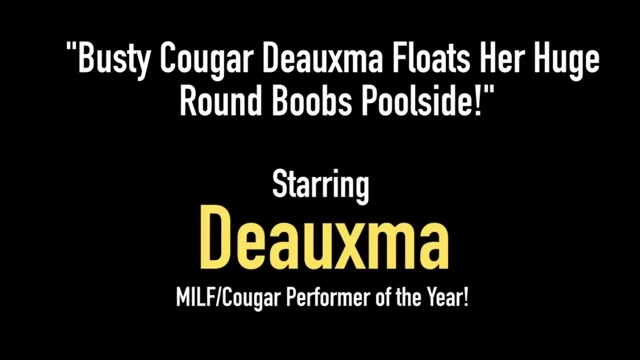Busty Cougar Deauxma Floats Her Huge Round Boobs Poolside!