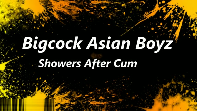 Bigcock AsianBoyz Showers After Cumshots Cam to cam mature
